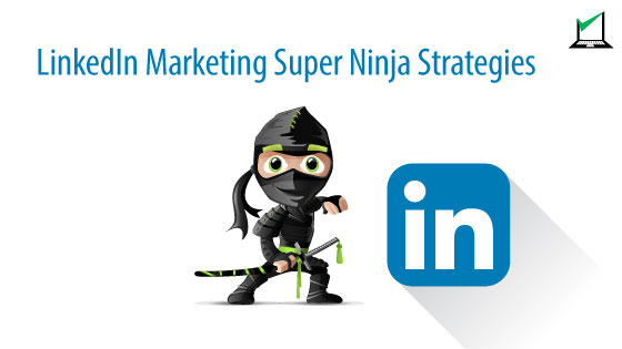 3 Linkedin Marketing Super Ninja Strategies