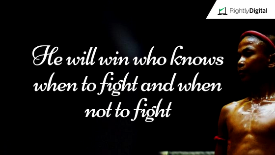He will win who knows when to fight and when not to fight
