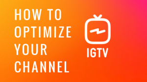 How to Optimize your IGTV Instagram Channel