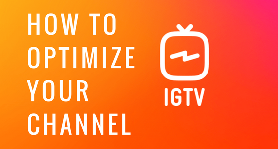 How to Optimize your IGTV Instagram Channel.