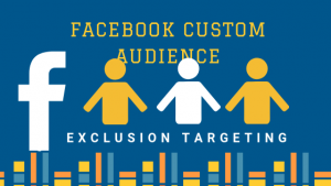 How to create a Facebook Custom Audience with Exclusion Targeting