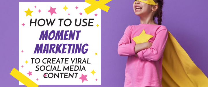 How to use Moment Marketing to create Viral Social Media Content